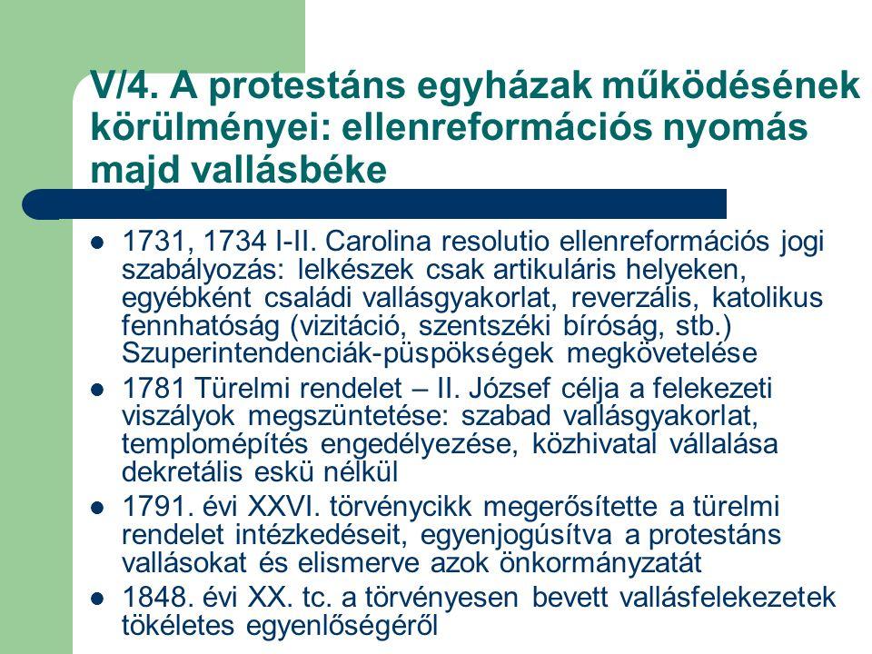 V/4. A protestáns egyházak működésének körülményei: ellenreformációs nyomás majd vallásbéke 1731, 1734 I-II. Carolina resolutio ellenreformációs jogi