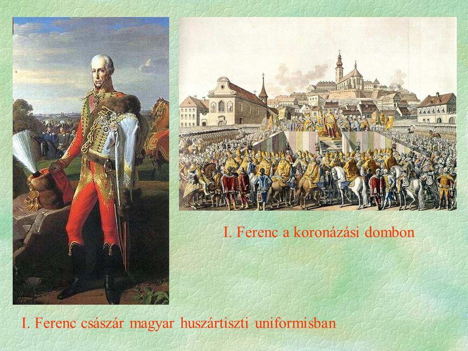 I. Ferenc császár magyar huszártiszti uniformisban I. Ferenc a koronázási dombon