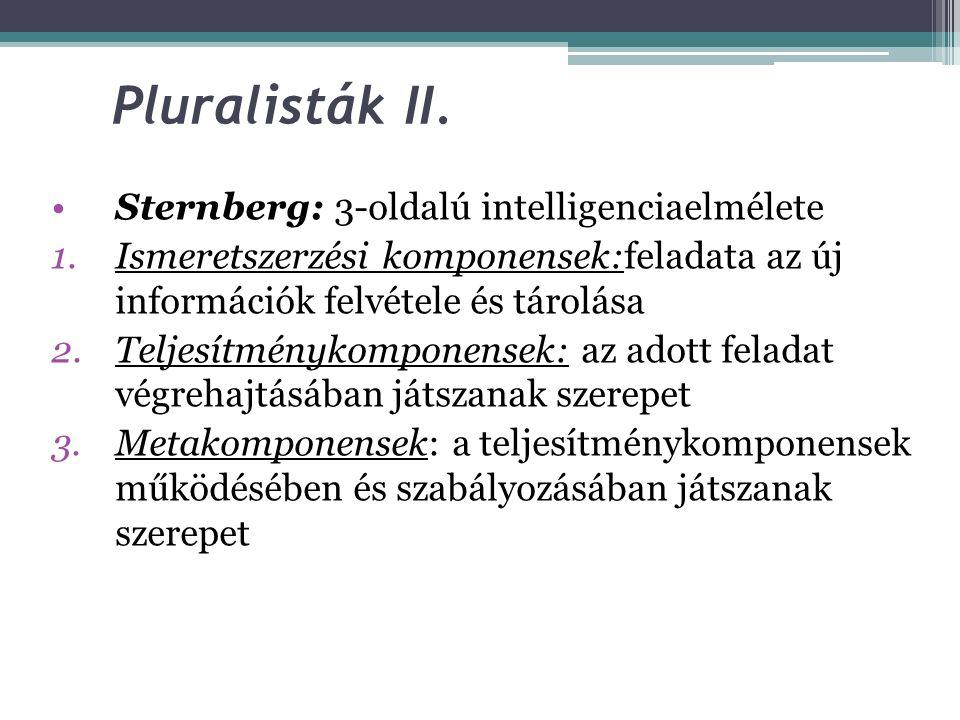 Pluralisták I. Gardner: 7-féle értelmet különít el 1.Szóbeli 2.Logikai 3.Térbeli 4.Zenei 5.Kinetikus (mozgásos) 6.Interperszonális 7.intraperszonális