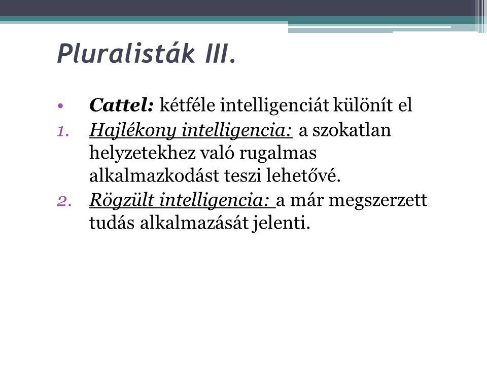 Pluralisták II. Sternberg: 3-oldalú intelligenciaelmélete 1.Ismeretszerzési komponensek:feladata az új információk felvétele és tárolása 2.Teljesítmén