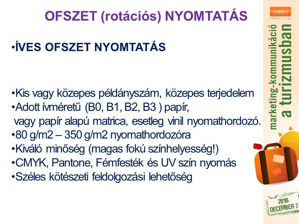 OFSZET (rotációs) NYOMTATÁS ÍVES OFSZET NYOMTATÁS Kis vagy közepes példányszám, közepes terjedelem Adott ívméretű (B0, B1, B2, B3 ) papír, vagy papír alapú matrica, esetleg vinil nyomathordozó.
