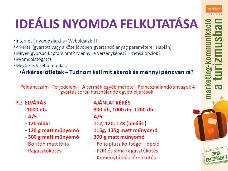 IDEÁLIS NYOMDA FELKUTATÁSA Internet ( nyomdalap.hu) Weboldalak!!!! Árkérés (gyártott vagy a közeljövőben gyártandó anyag paraméterei alapján) Milyen g
