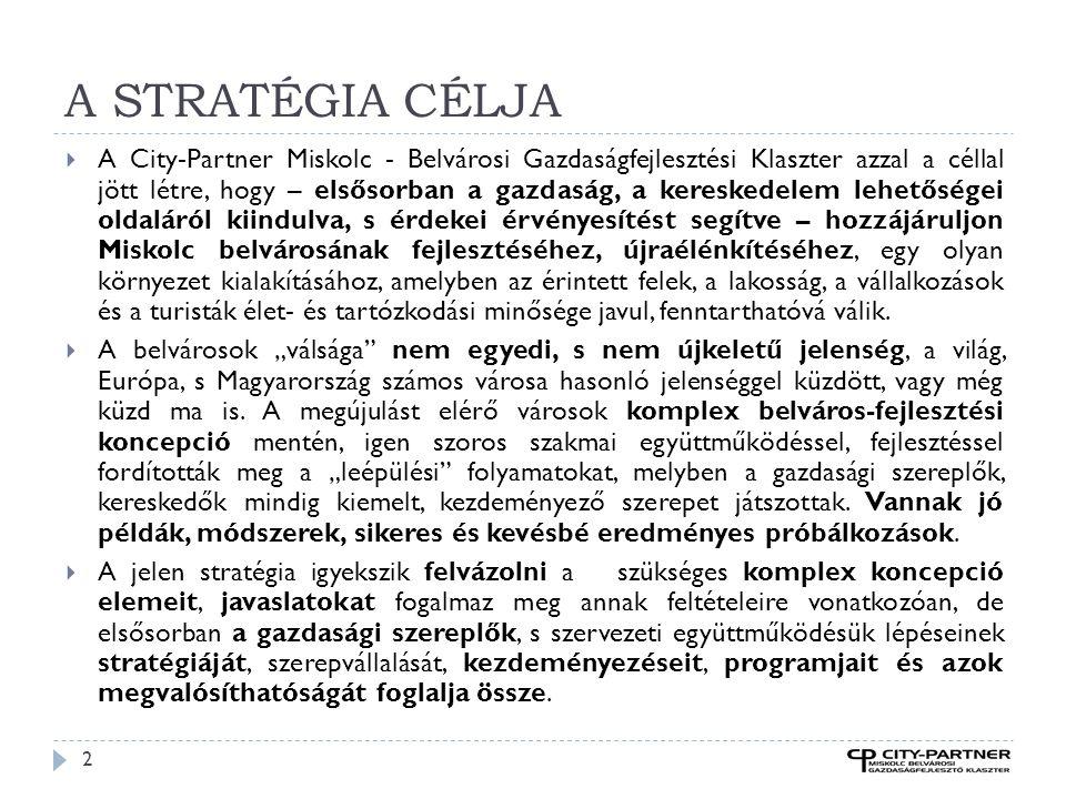 A STRATÉGIA CÉLJA 2  A City-Partner Miskolc - Belvárosi Gazdaságfejlesztési Klaszter azzal a céllal jött létre, hogy – elsősorban a gazdaság, a keres