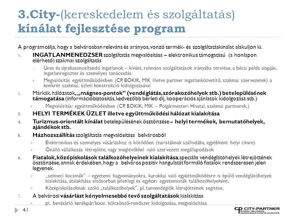3.City- (kereskedelem és szolgáltatás) kínálat fejlesztése program 41 A program célja, hogy a belvárosban releváns és arányos, vonzó termék- és szolgáltatáskínálat alakuljon ki.