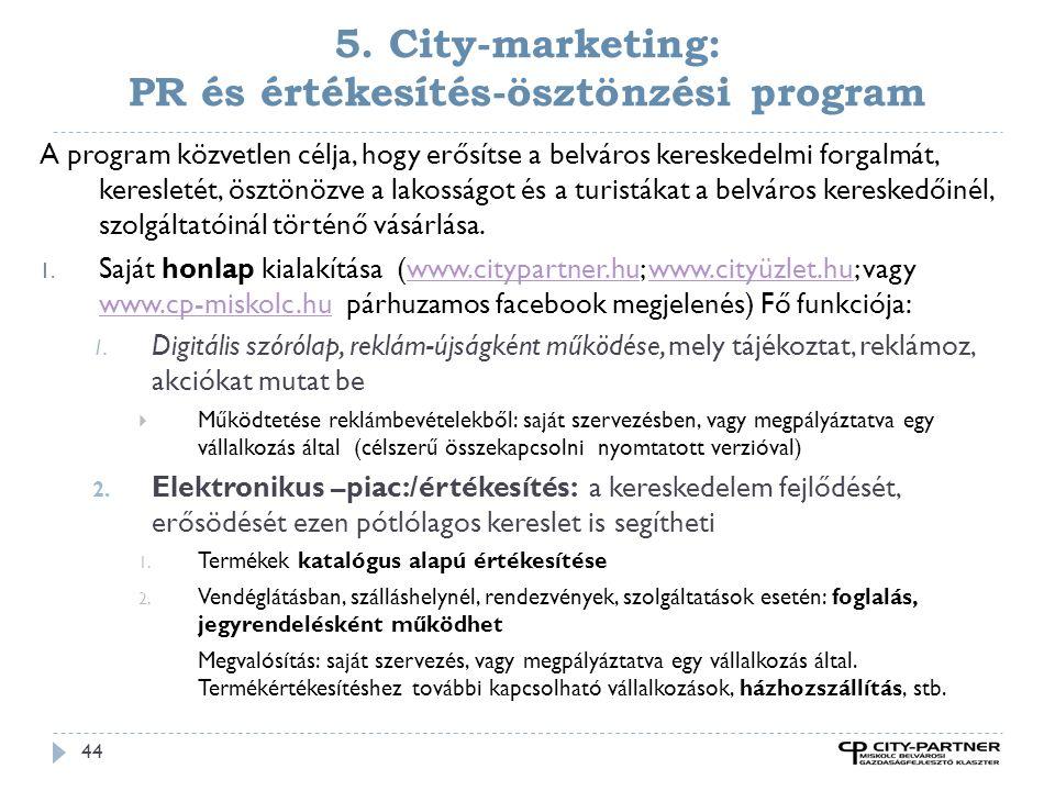5. City-marketing: PR és értékesítés-ösztönzési program 44 A program közvetlen célja, hogy erősítse a belváros kereskedelmi forgalmát, keresletét, ösz