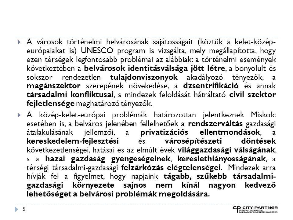 5  A városok történelmi belvárosának sajátosságait (köztük a kelet-közép- európaiakat is) UNESCO program is vizsgálta, mely megállapította, hogy ezen térségek legfontosabb problémai az alábbiak: a történelmi események következtében a belvárosok identitásválsága jött létre, a bonyolult és sokszor rendezetlen tulajdonviszonyok akadályozó tényezők, a magánszektor szerepének növekedése, a dzsentrifikáció és annak társadalmi konfliktusai, s mindezek feloldását hátráltató civil szektor fejletlensége meghatározó tényezők.