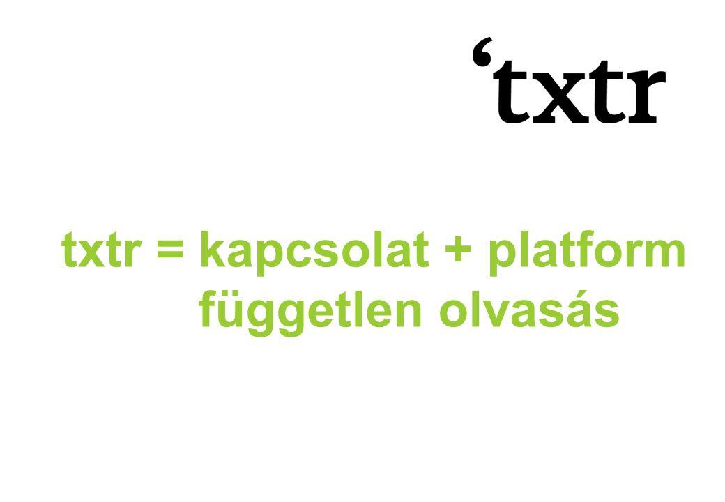 txtr =kapcsolat + platform független olvasás