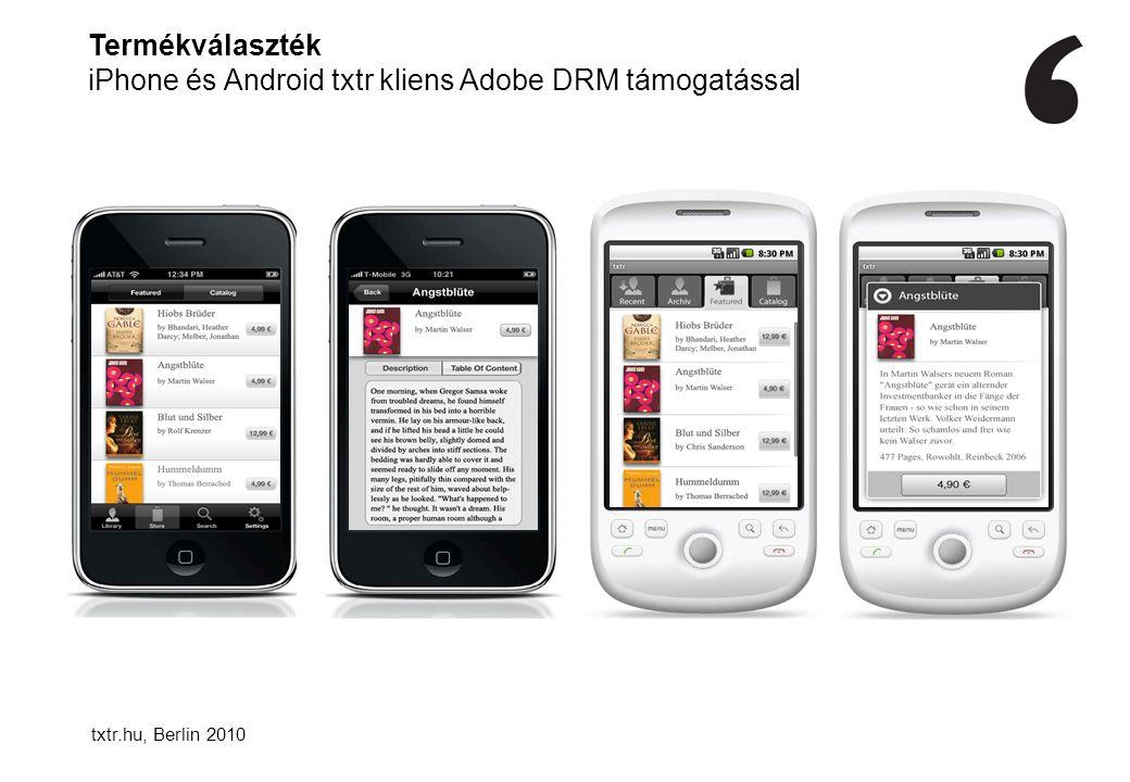 Termékválaszték iPhone és Android txtr kliens Adobe DRM támogatással txtr.hu, Berlin 2010
