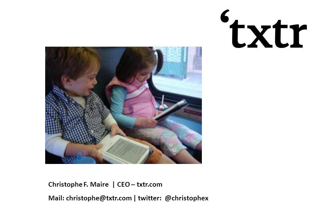 Christophe F. Maire | CEO – txtr.com Mail: christophe@txtr.com | twitter: @christophex