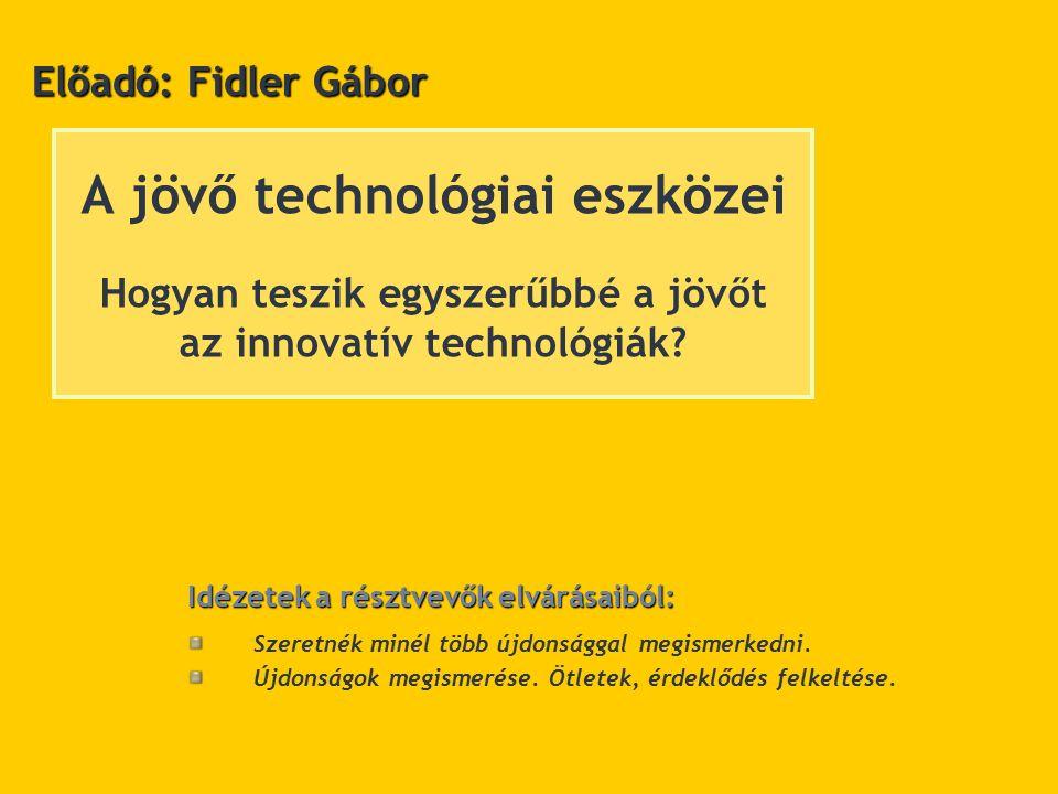 A jövő technológiai eszközei Hogyan teszik egyszerűbbé a jövőt az innovatív technológiák.