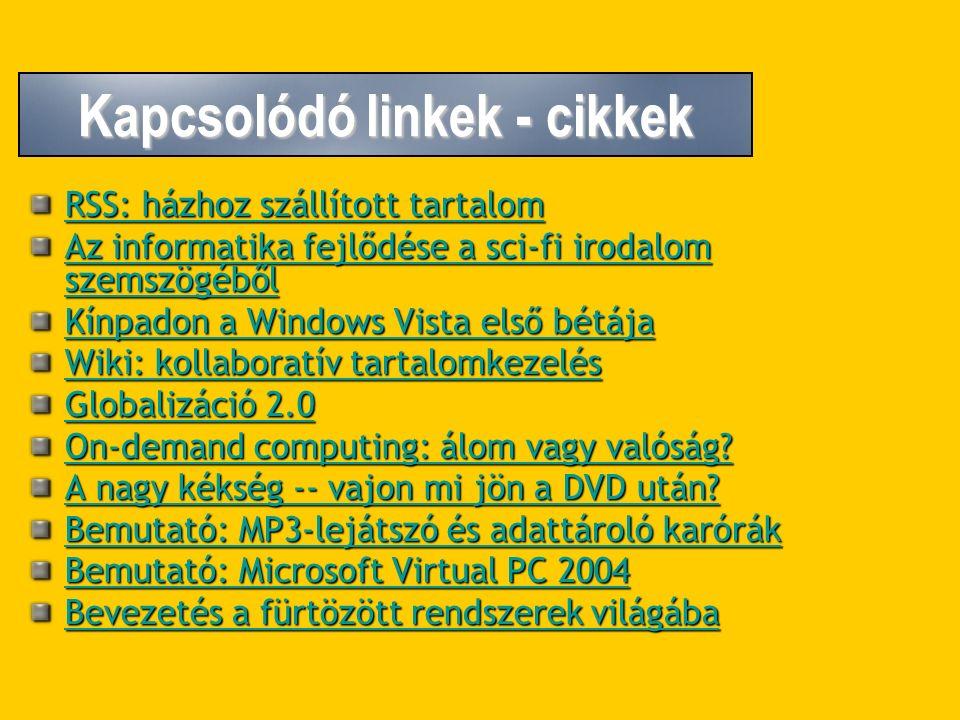 Kapcsolódó linkek - cikkek RSS: házhoz szállított tartalom RSS: házhoz szállított tartalom Az informatika fejlődése a sci-fi irodalom szemszögéből Az informatika fejlődése a sci-fi irodalom szemszögéből Kínpadon a Windows Vista első bétája Kínpadon a Windows Vista első bétája Wiki: kollaboratív tartalomkezelés Wiki: kollaboratív tartalomkezelés Globalizáció 2.0 Globalizáció 2.0 On-demand computing: álom vagy valóság.