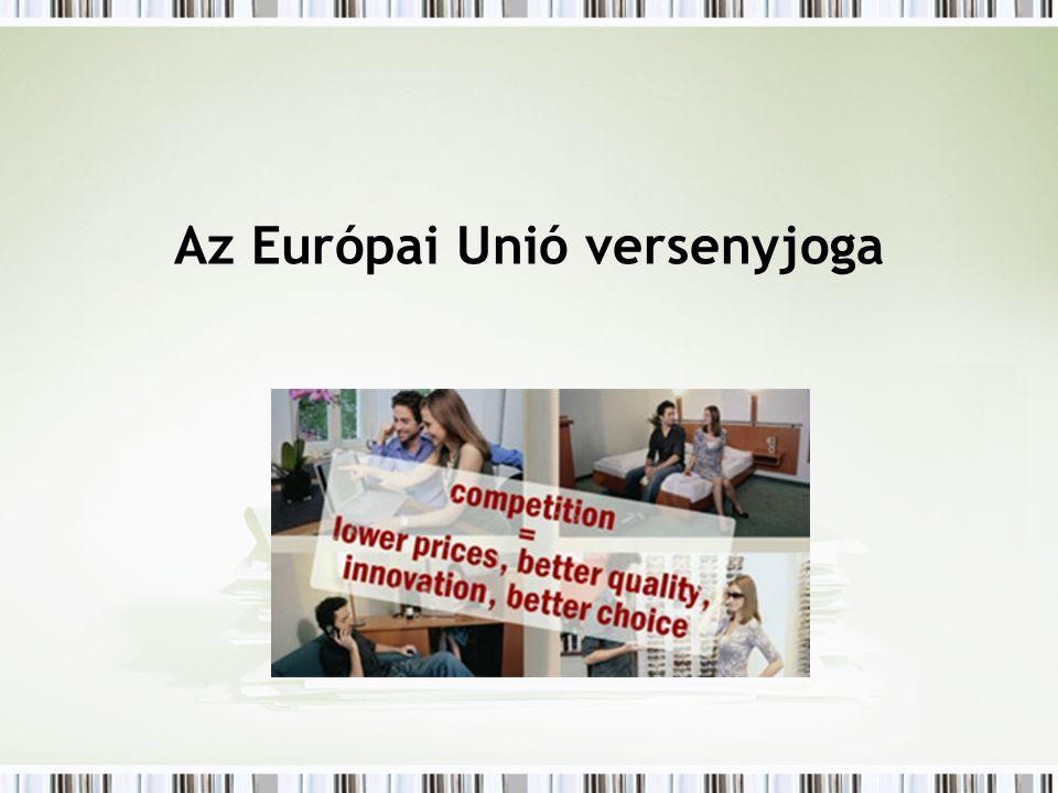 Az uniós v ersenypolitika vezérlő elvei Szabad, torzításmentes verseny Gazdasági hatékonyság A hatékony verseny védelme a belső piacon Az egységes belső piaci integráció védelme Egyéb elvek: - fogyasztóvédelem - k is- és középvállalkozások segítése - r egionális fejlődés –környezetvédelem