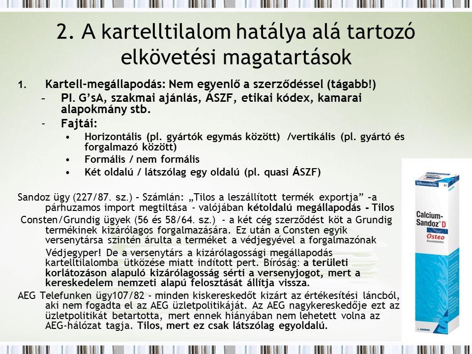 2. A k artelltilalom hatálya alá tartozó elkövetési magatartások 1. Kartell-megállapodás: Nem egyenlő a szerződéssel ( tágabb !) -Pl. G'sA, szakmai aj