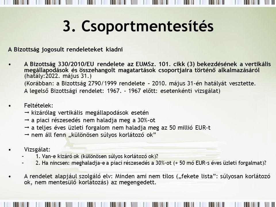 3. Csoportmentesítés A Bizottság jogosult rendeleteket kiadni A Bizottság 330/2010/EU rendelete az EUMSz. 101. cikk (3) bekezdésének a vertikális megá