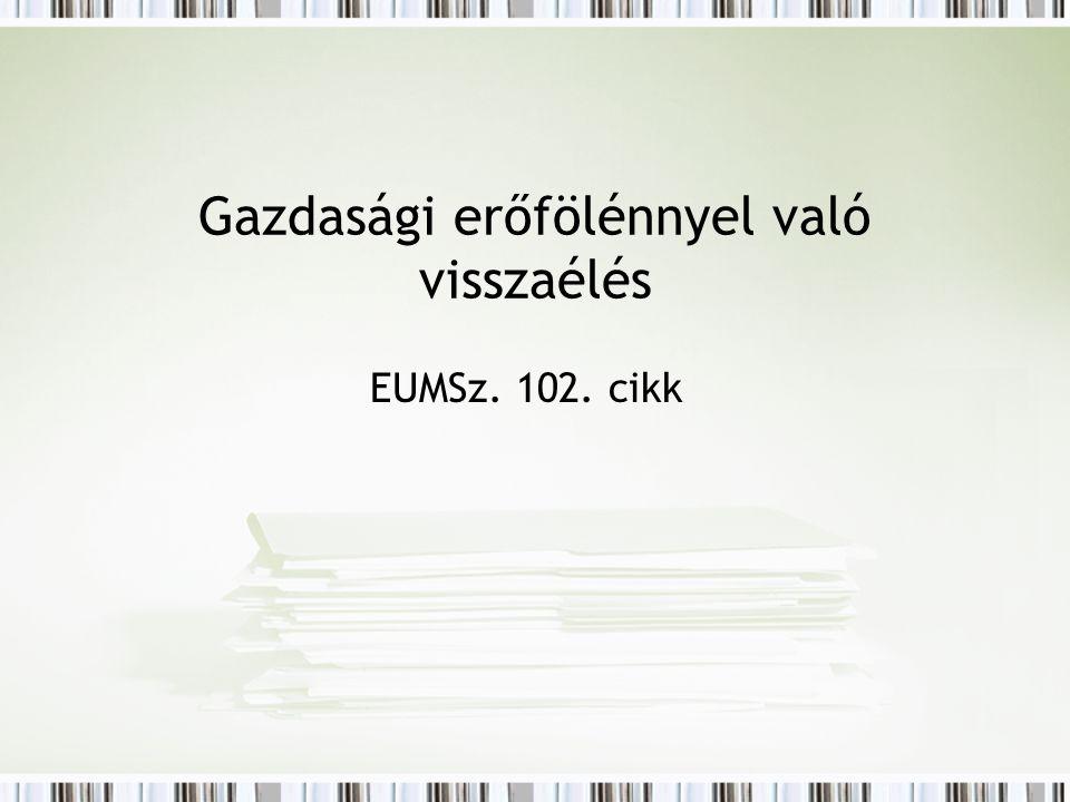 Gazdasági erőfölénnyel való visszaélés EUMSz. 102. cikk