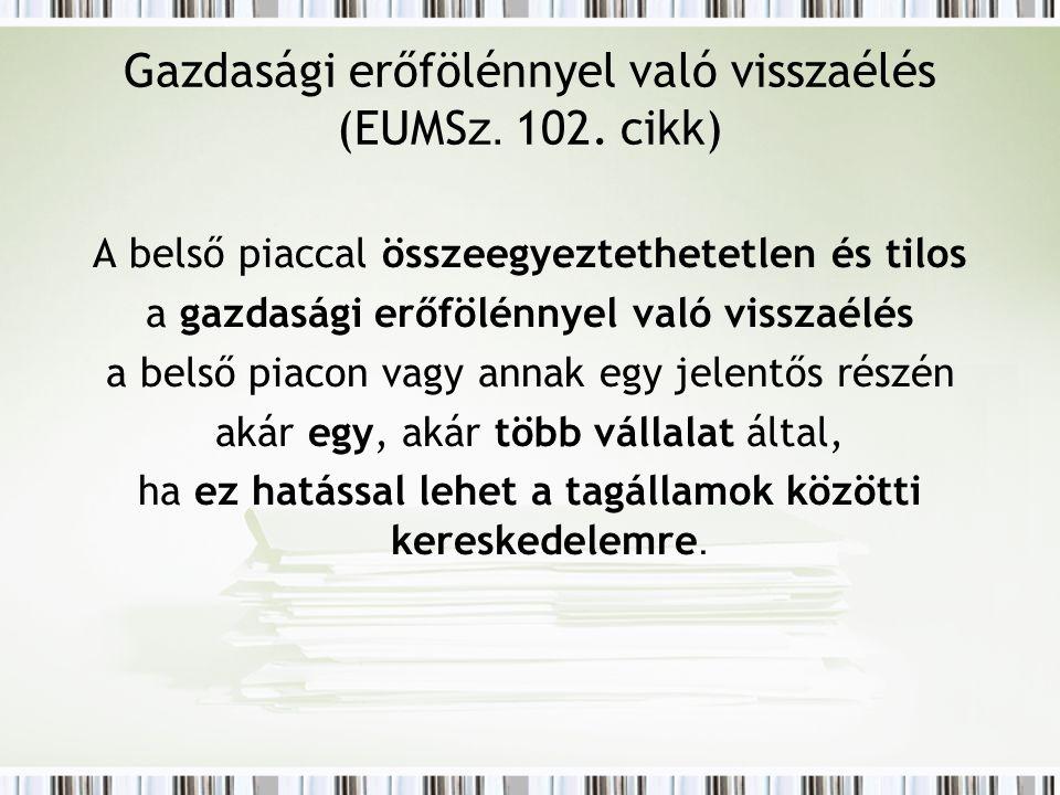 Gazdasági erőfölénnyel való visszaélés (EUMS z. 102. cikk) A belső piaccal összeegyeztethetetlen és tilos a gazdasági erőfölénnyel való visszaélés a b