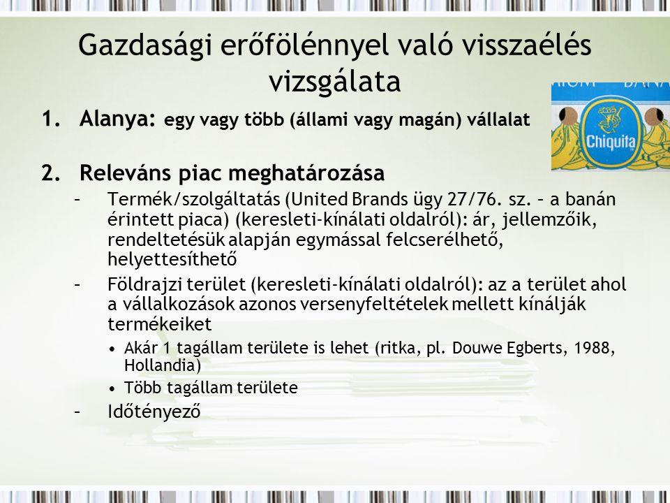 Gazdasági erőfölénnyel való visszaélés vizsgálata 1.Alanya: egy vagy több (állami vagy magán) vállalat 2. Releváns piac meghatározása –Termék/szolgált