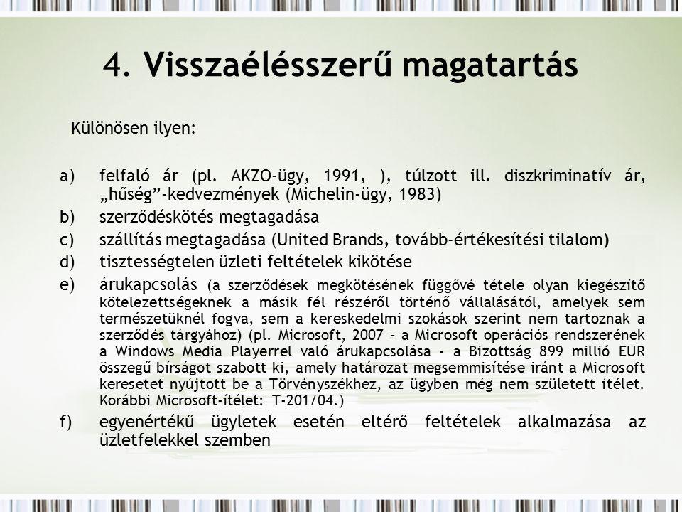 """4. Visszaélésszerű magatartás Különösen ilyen: a)felfaló ár (pl. AKZO-ügy, 1991, ), túlzott ill. diszkriminatív ár, """"hűség""""-kedvezmények (Michelin-ügy"""