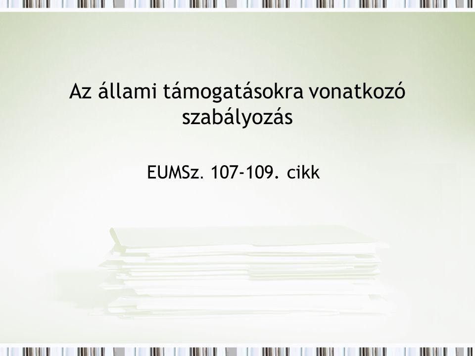 Az állami támogatásokra vonatkozó szabályozás EUMSz. 107-109. cikk