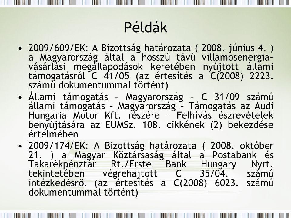 Példák 2009/609/EK: A Bizottság határozata ( 2008. június 4. ) a Magyarország által a hosszú távú villamosenergia- vásárlási megállapodások keretében