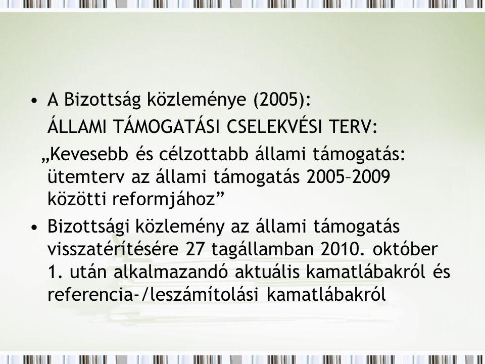 """A Bizottság közleménye (2005): ÁLLAMI TÁMOGATÁSI CSELEKVÉSI TERV: """"Kevesebb és célzottabb állami támogatás: ütemterv az állami támogatás 2005–2009 közötti reformjához Bizottsági közlemény az állami támogatás visszatérítésére 27 tagállamban 2010."""