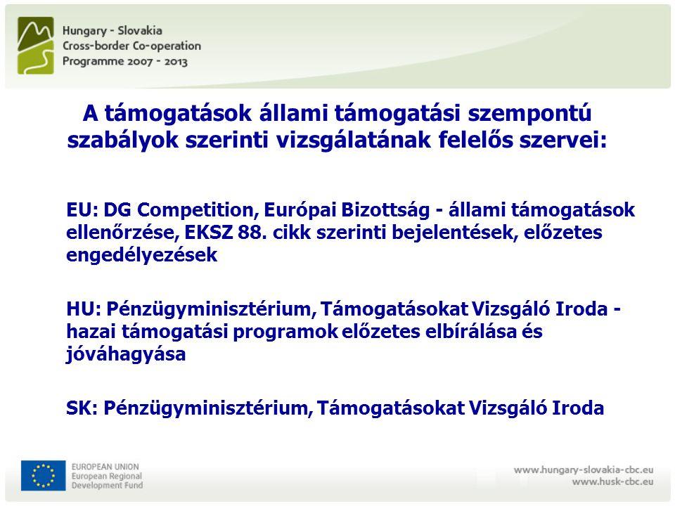 A támogatások állami támogatási szempontú szabályok szerinti vizsgálatának felelős szervei: EU: DG Competition, Európai Bizottság - állami támogatások ellenőrzése, EKSZ 88.