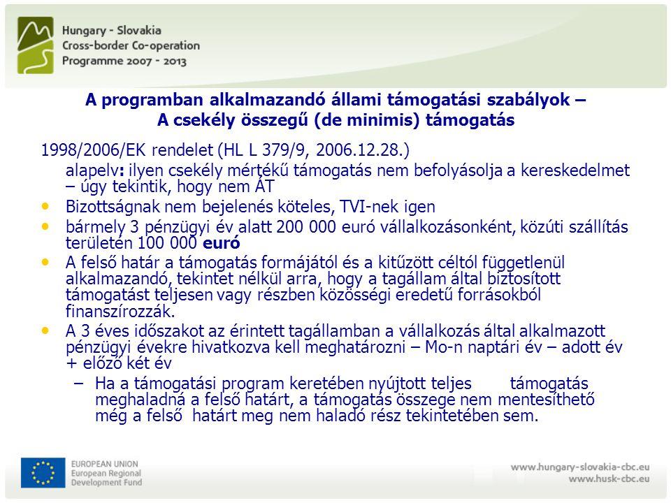 A programban alkalmazandó állami támogatási szabályok – A csekély összegű (de minimis) támogatás 1998/2006/EK rendelet (HL L 379/9, 2006.12.28.) alapelv: ilyen csekély mértékű támogatás nem befolyásolja a kereskedelmet – úgy tekintik, hogy nem ÁT Bizottságnak nem bejelenés köteles, TVI-nek igen bármely 3 pénzügyi év alatt 200 000 euró vállalkozásonként, közúti szállítás területén 100 000 euró A felső határ a támogatás formájától és a kitűzött céltól függetlenül alkalmazandó, tekintet nélkül arra, hogy a tagállam által biztosított támogatást teljesen vagy részben közösségi eredetű forrásokból finanszírozzák.