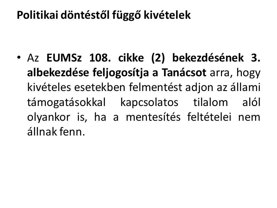 Politikai döntéstől függő kivételek Az EUMSz 108. cikke (2) bekezdésének 3. albekezdése feljogosítja a Tanácsot arra, hogy kivételes esetekben felment