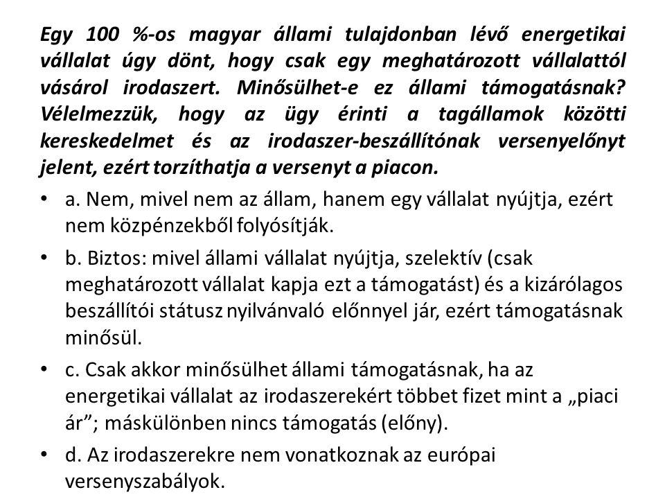 Egy 100 %-os magyar állami tulajdonban lévő energetikai vállalat úgy dönt, hogy csak egy meghatározott vállalattól vásárol irodaszert.