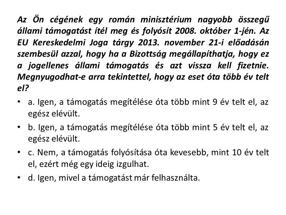 Az Ön cégének egy román minisztérium nagyobb összegű állami támogatást ítél meg és folyósít 2008.