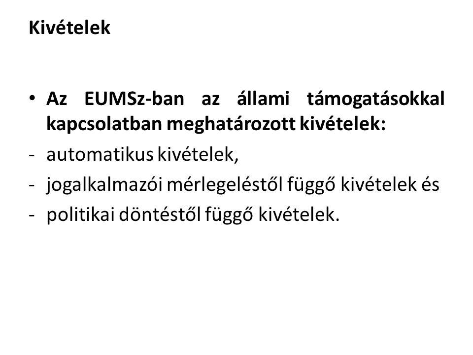 Kivételek Az EUMSz-ban az állami támogatásokkal kapcsolatban meghatározott kivételek: -automatikus kivételek, -jogalkalmazói mérlegeléstől függő kivét