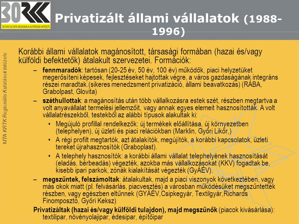 MTA KRTK Regionális Kutatások Intézete Privatizált állami vállalatok (1988- 1996) Korábbi állami vállalatok magánosított, társasági formában (hazai és/vagy külföldi befektetők) átalakult szervezetei.