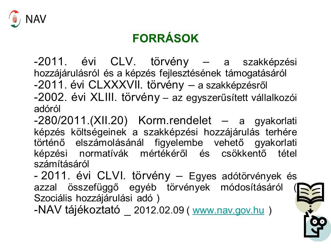 FORRÁSOK -2011. évi CLV. törvény – a szakképzési hozzájárulásról és a képzés fejlesztésének támogatásáról -2011. évi CLXXXVII. törvény – a szakképzésr