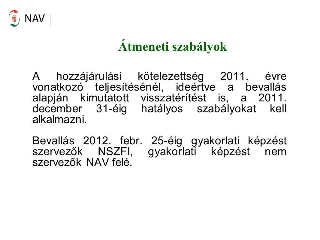 Átmeneti szabályok A hozzájárulási kötelezettség 2011. évre vonatkozó teljesítésénél, ideértve a bevallás alapján kimutatott visszatérítést is, a 2011