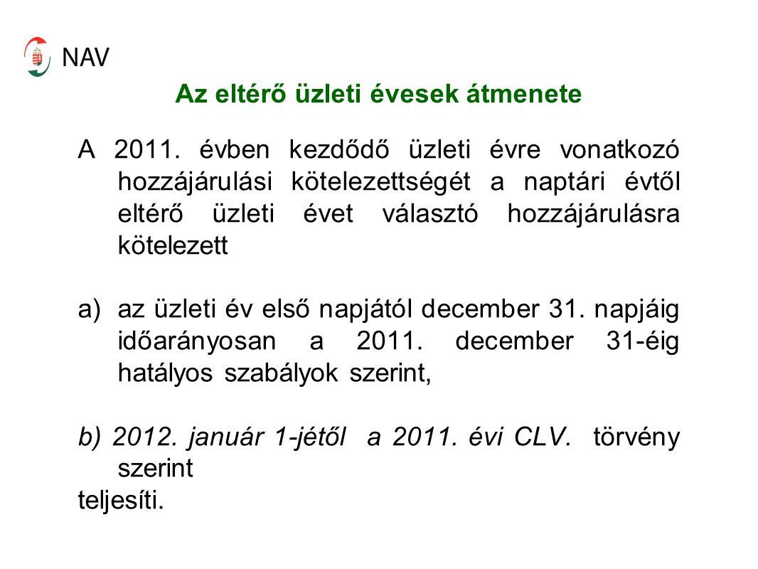 Az eltérő üzleti évesek átmenete A 2011. évben kezdődő üzleti évre vonatkozó hozzájárulási kötelezettségét a naptári évtől eltérő üzleti évet választó