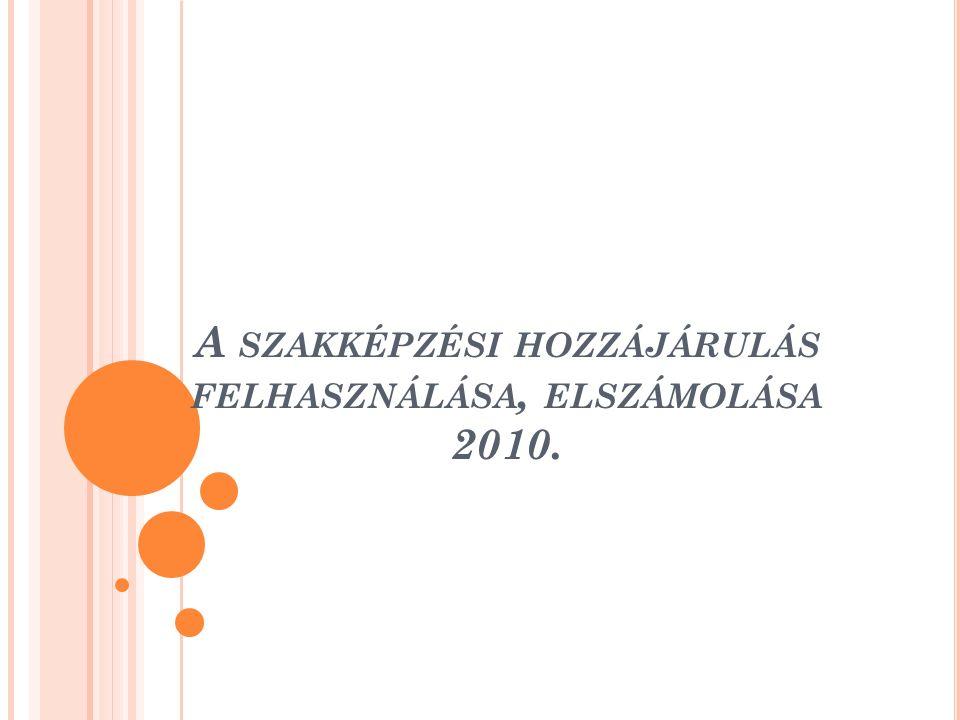 A SZAKKÉPZÉSI HOZZÁJÁRULÁS FELHASZNÁLÁSA, ELSZÁMOLÁSA 2010.