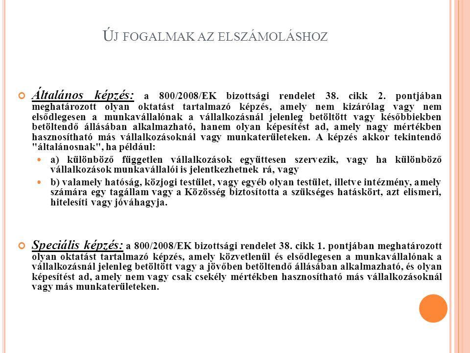 Ú J FOGALMAK AZ ELSZÁMOLÁSHOZ Általános képzés: a 800/2008/EK bizottsági rendelet 38. cikk 2. pontjában meghatározott olyan oktatást tartalmazó képzés