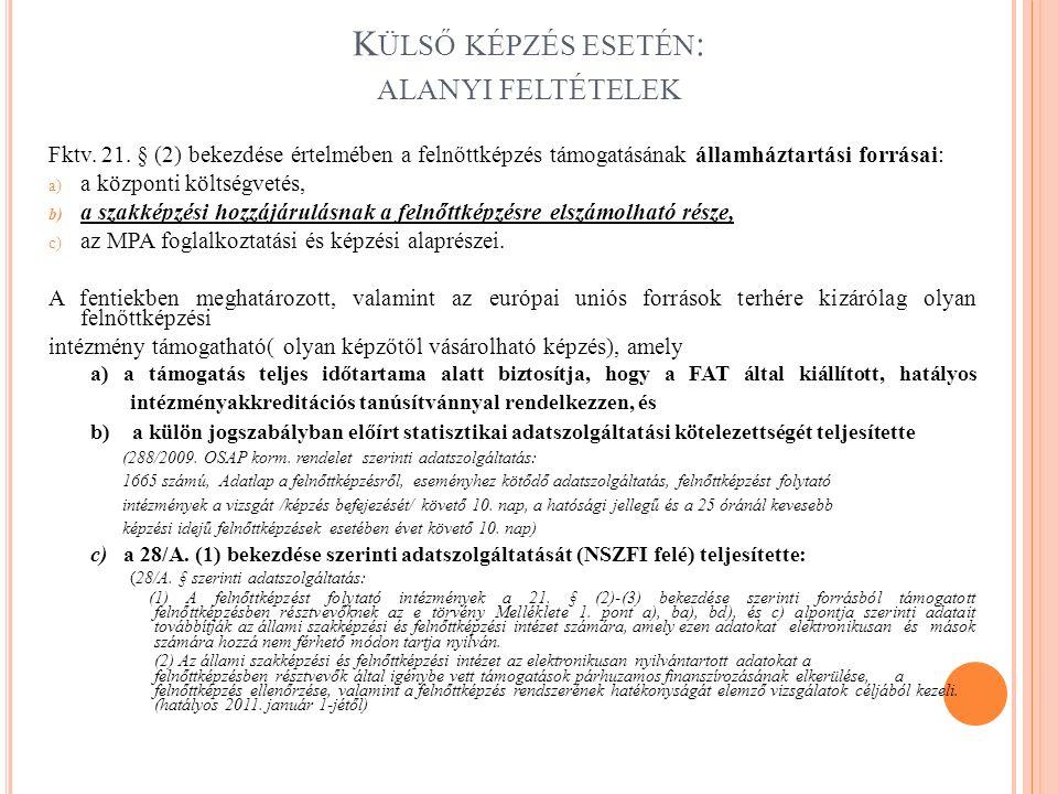 K ÜLSŐ KÉPZÉS ESETÉN : ALANYI FELTÉTELEK Fktv. 21. § (2) bekezdése értelmében a felnőttképzés támogatásának államháztartási forrásai: a) a központi kö