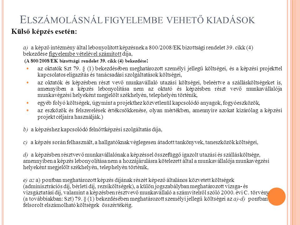E LSZÁMOLÁSNÁL FIGYELEMBE VEHETŐ KIADÁSOK Külső képzés esetén: a) a képző intézmény által lebonyolított képzésnek a 800/2008/EK bizottsági rendelet 39