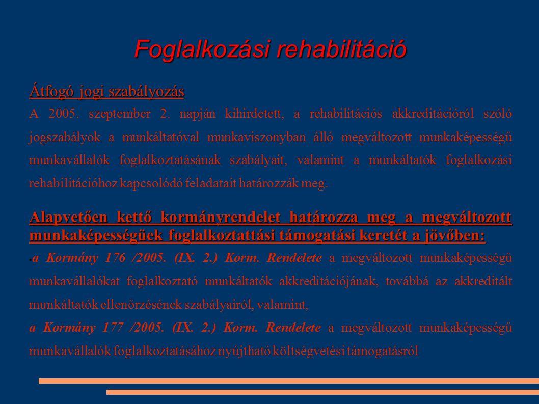 Foglalkozási rehabilitáció Átfogó jogi szabályozás A 2005. szeptember 2. napján kihirdetett, a rehabilitációs akkreditációról szóló jogszabályok a mun