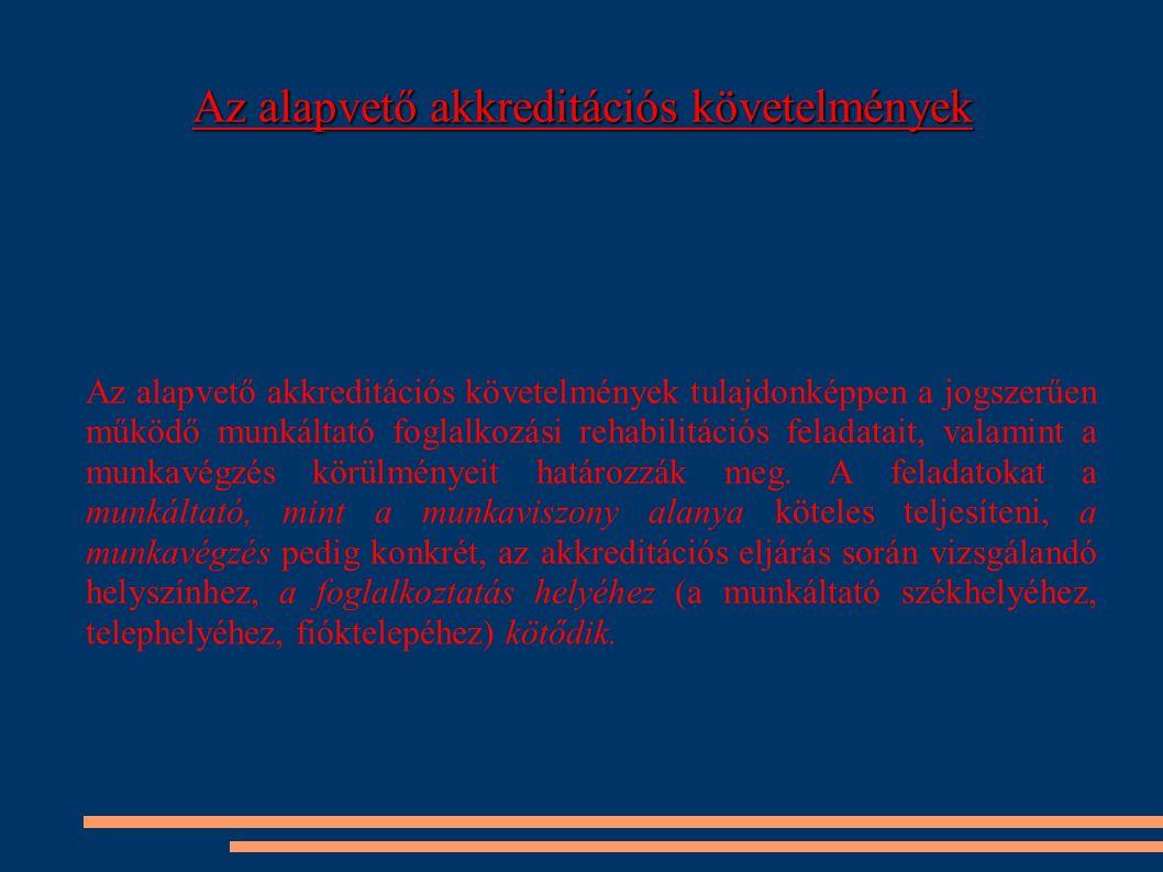 Az alapvető akkreditációs követelmények Az alapvető akkreditációs követelmények tulajdonképpen a jogszerűen működő munkáltató foglalkozási rehabilitác