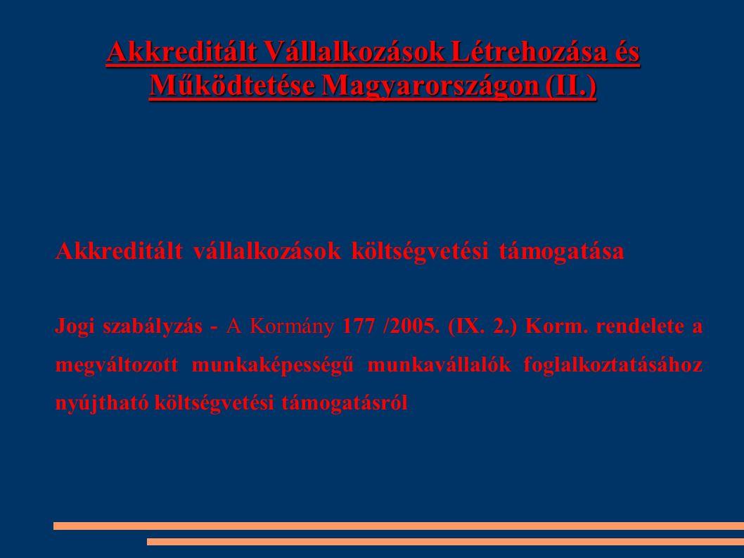 Akkreditált Vállalkozások Létrehozása és Működtetése Magyarországon (II.) Akkreditált vállalkozások költségvetési támogatása Jogi szabályzás - A Kormá