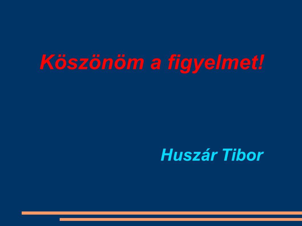 Köszönöm a figyelmet! Huszár Tibor