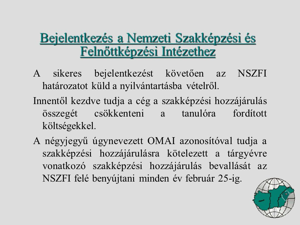 A sikeres bejelentkezést követően az NSZFI határozatot küld a nyilvántartásba vételről.