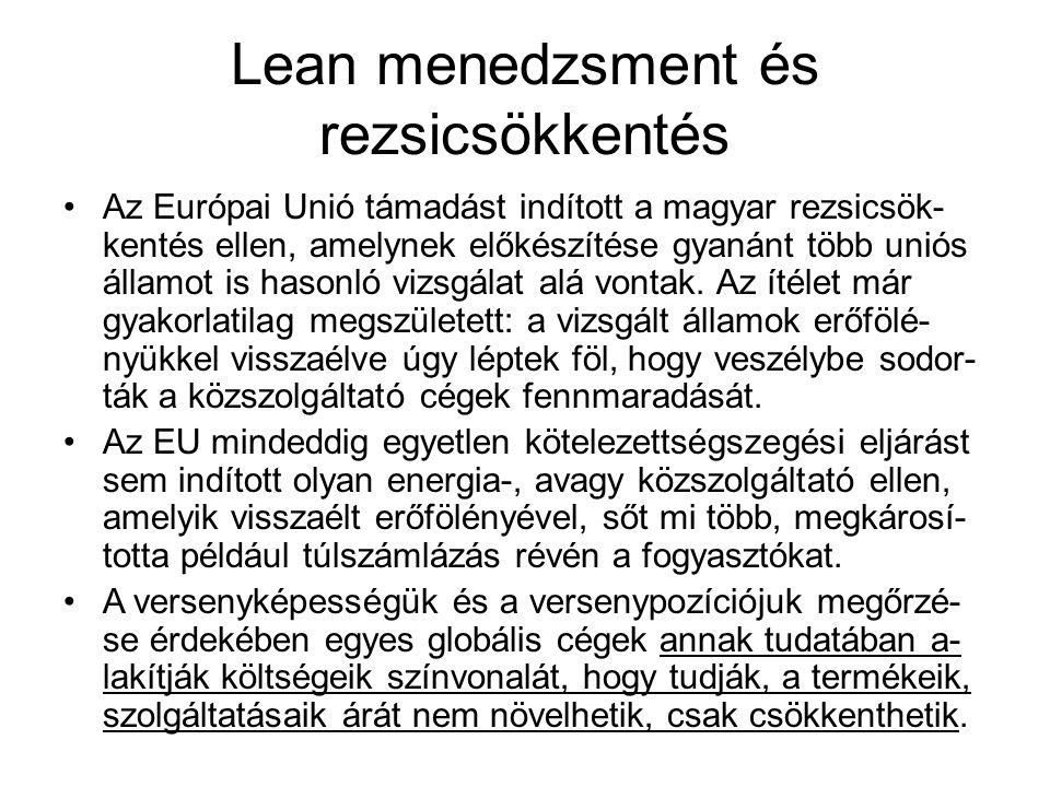 Lean menedzsment és rezsicsökkentés Az Európai Unió támadást indított a magyar rezsicsök- kentés ellen, amelynek előkészítése gyanánt több uniós államot is hasonló vizsgálat alá vontak.
