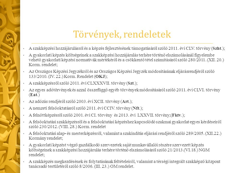 Törvények, rendeletek A szakképzési hozzájárulásról és a képzés fejlesztésének támogatásáról szóló 2011. évi CLV. törvény (Szht.); A gyakorlati képzés