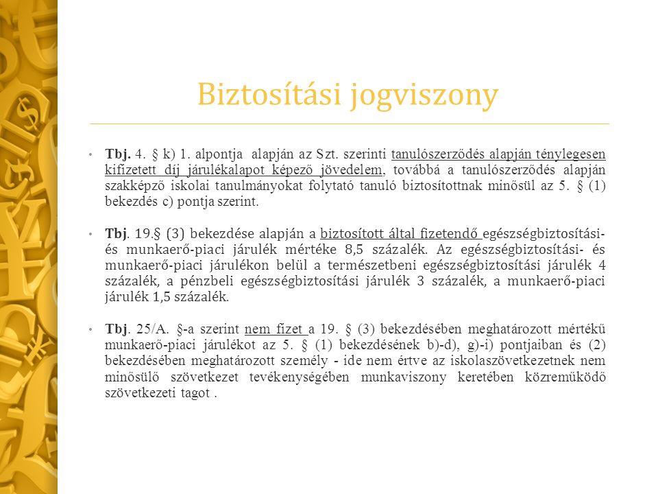 Biztosítási jogviszony Tbj. 4. § k) 1. alpontja alapján az Szt. szerinti tanulószerződés alapján ténylegesen kifizetett díj járulékalapot képező jöved