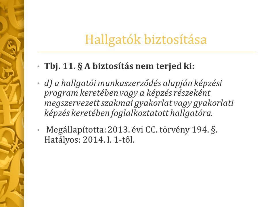 Hallgatók biztosítása Tbj. 11. § A biztosítás nem terjed ki: d) a hallgatói munkaszerződés alapján képzési program keretében vagy a képzés részeként m
