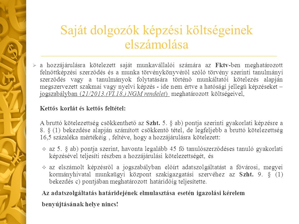  a hozzájárulásra kötelezett saját munkavállalói számára az Fktv-ben meghatározott felnőttképzési szerződés és a munka törvénykönyvéről szóló törvény
