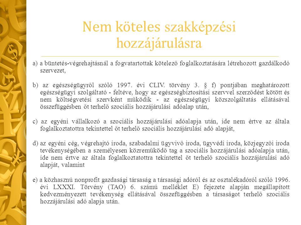 Nem köteles szakképzési hozzájárulásra a) a büntetés-végrehajtásnál a fogvatartottak kötelező foglalkoztatására létrehozott gazdálkodó szervezet, b) a